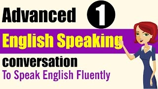 Speaking Practice: Advanced Level - Lessons 1