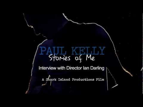 Paul Kelly Stories Of Me: Director Ian Darling Interview #1