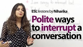 Polite Etiquette rules to interrupt someone in English - Free English lessons(Polite Etiquette rules to interrupt someone in English - Free English lessons There are many reasons why a person may interrupt others while speaking., 2014-09-17T13:12:14.000Z)