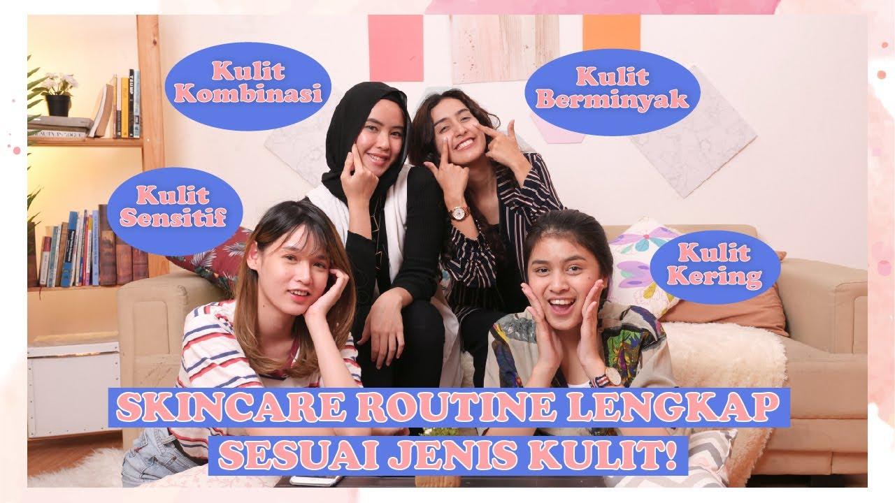 Pemula Wajib Tahu ! Skincare Routine Lengkap Sesuai Jenis
