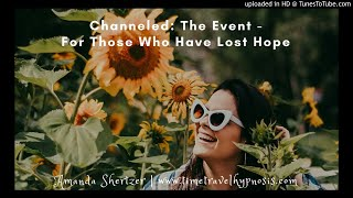 Channeled: Info on The Event for Those Losing Hope
