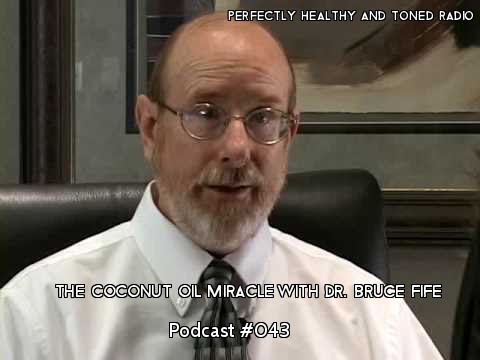 The Coconut Oil Miracle With Dr  Bruce Fife Podcast #043