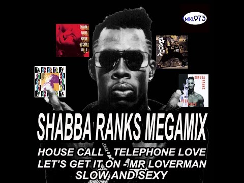 SHABBA RANKS MEGAMIX ( HOUSE CALL - MR LOVERMAN - SLOW AND SEXY  & MORE )
