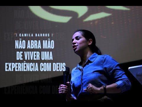 NÃO ABRA MÃO DE VIVER UMA EXPERIÊNCIA COM DEUS   Camila Barros
