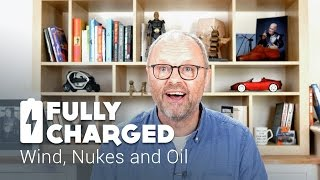 Wind, Nukes and Oil | Fully Charged News