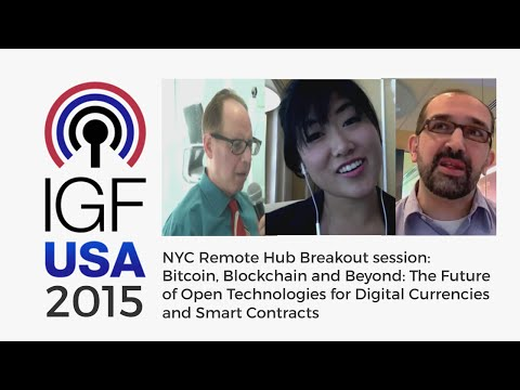 IGF-USA 2015 NYC Remote Hub Breakout session: Bitcoin, Blockchain and Beyond