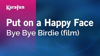 Video Karaoke Put On A Happy Face - Bye Bye Birdie * download MP3, 3GP, MP4, WEBM, AVI, FLV April 2018