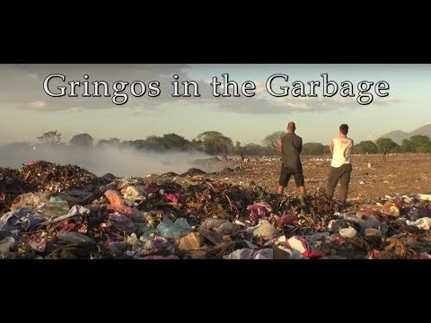 Gringos In The Garbage | Nicaraguan Poverty Documentary 2016