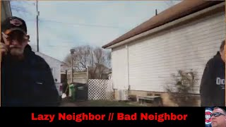Lazy Neighbor // Bad Neighbor