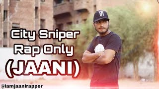 CITY SNIPER Rap Only (JAANI) HD VIDEO 1920-1080p