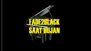 FADE2BLACK - SAAT HUJAN(LYRICS)