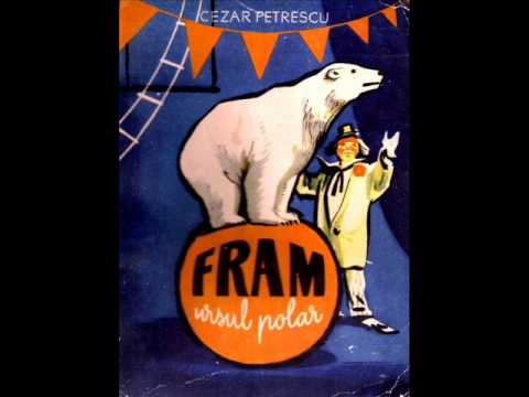 Cezar Petrescu - Fram, ursul polar (vinil, c.1966) from YouTube · Duration:  30 minutes 1 seconds