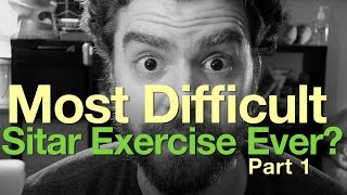 Most Difficult Sitar Exercise Ever? Part 1