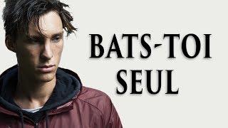 BATS-TOI SEUL - Vidéo de Motivation