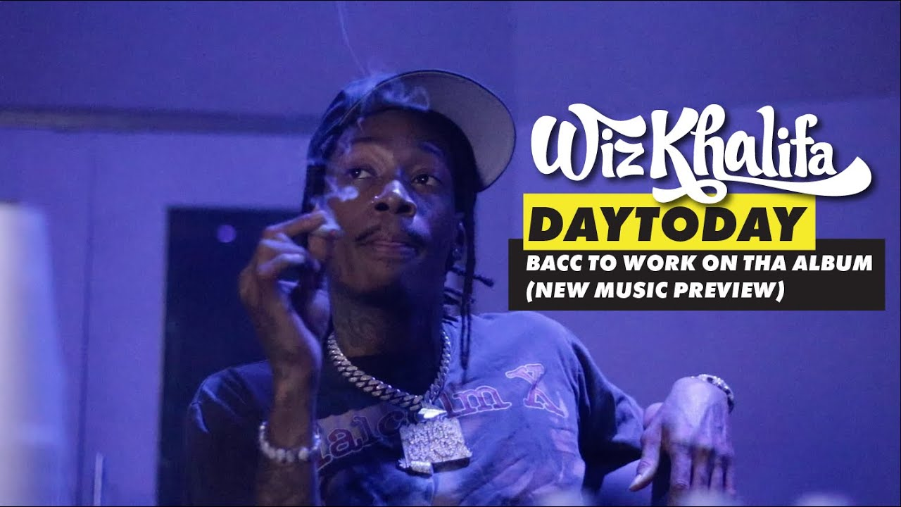 Download Wiz Khalifa - DayToday - Bacc to work on tha album (new music preview in this one)