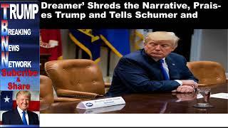 Dreamer' Shreds the Narrative, Praises Trump and Tells Schumer a