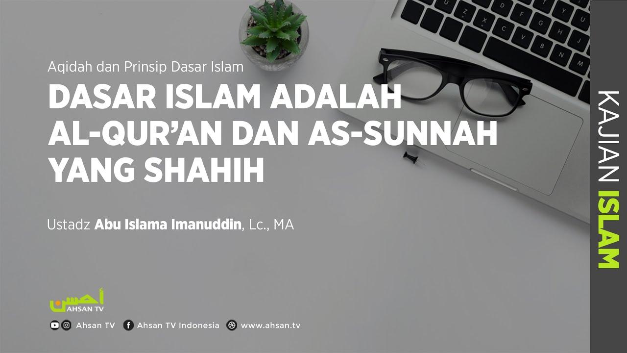 Kajian Islam: Dasar Islam adalah Al-Qur'an & As-Sunnah #1 – Ustadz Abu Islama Imanuddin, Lc., MA :)=