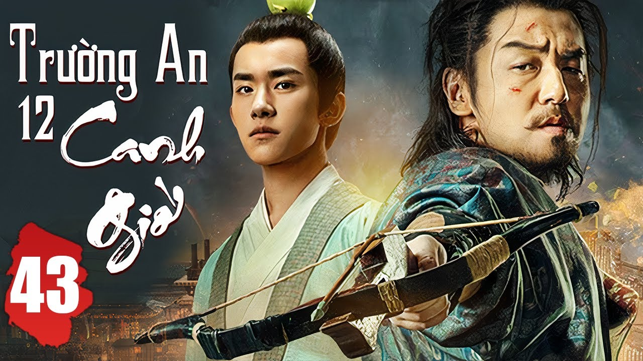 Phim Hay 2021 Thuyết Minh | Trường An 12 Canh Giờ - Tập 43 | Phim Bộ Trung Quốc Mới Nhất