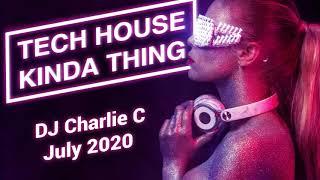 Tech House Kinda Thing - July 2020 - DJ Charlie C
