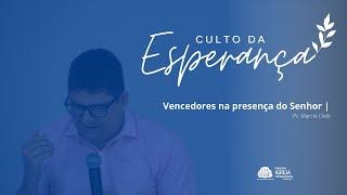 Vencedores na presença do Senhor | Rev. Marcio Cleib