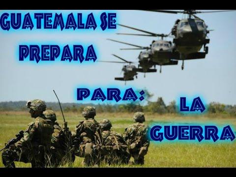 Podria Guatemala ir a la Guerra?