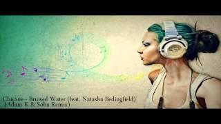 Chicane- Bruised Water feat  Natasha Bedingfield) (Adam K & Soha Remix)