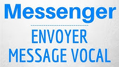 ENVOYER un MESSAGE VOCAL sur Messenger, comment envoyer un message audio avec Messenger