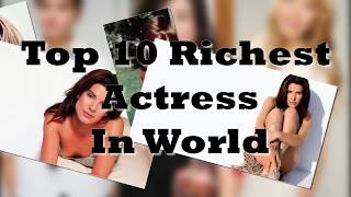 10 Richest Actresses In The World ||top actress