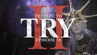 Prepare to Try: Episode 18 - Anor Londo & Aldrich, Devourer of Gods (Dark Souls 3)
