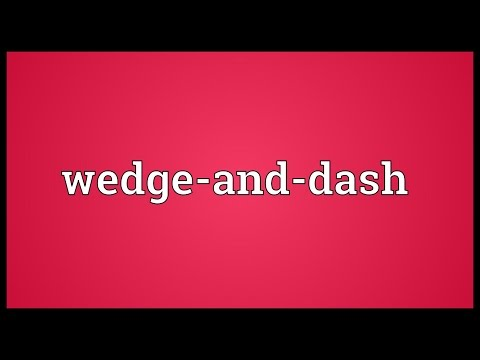 Wedge-and-dash Meaning