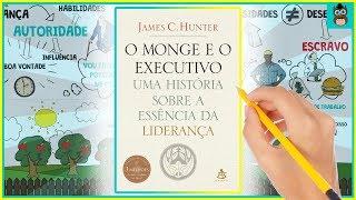 O MONGE E O EXECUTIVO | James C. Hunter | Resumo Animado