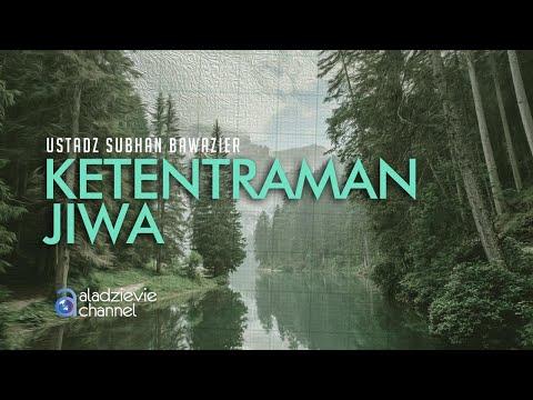Ketentraman Jiwa - Ustadz Subhan Bawazier