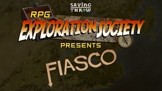 RPG Exploration Society - Season 1 - Fiasco