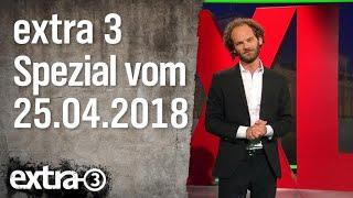 Extra 3 Spezial: Der reale Irrsinn XXL vom 25.04.2018