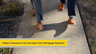 3 Ways Insurance Can Drastically Increase Your Mortgage Payment