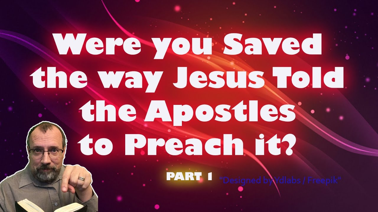 Salvation as Jesus Taught the Apostles to Preach it - Pt. 1