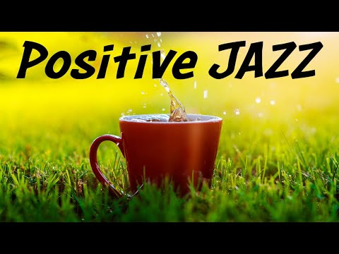 Positive JAZZ - Sunny Coffee Bossa JAZZ Playlist For Morning,Work,Study at Home