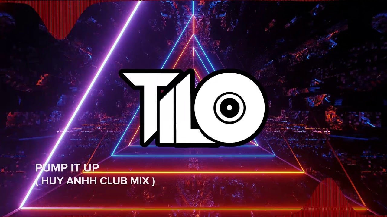 Pump It Up - Huy Anh Club Mix ( TILO )