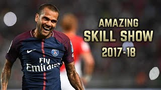 Dani Alves 2017-18 | Amazing Skill Show