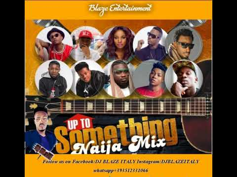 LATEST JULY 2018 NAIJA NONSTOP  AFROBEAT MIX(DJ BLAZE ITALY)