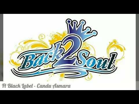 Back 2 Soul Ft Black Label - Candu Asmara