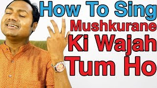 "How To Sing ""Mushkurane Ki Wajah - Arijit Singh"" ""Bollywood Singing Lessons/Tutorials"" By Mayoor"