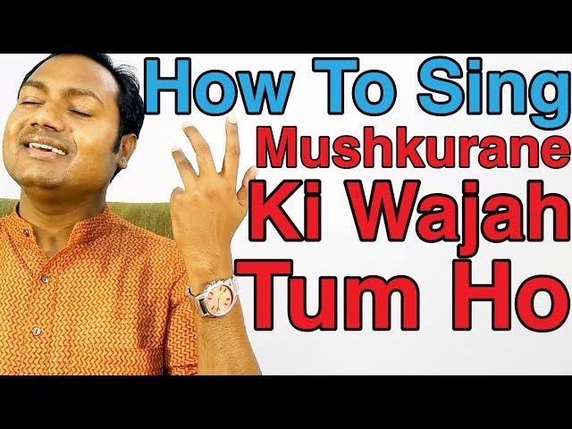 How To Sing Mushkurane Ki Wajah - Arijit Singh Bollywood Singing L