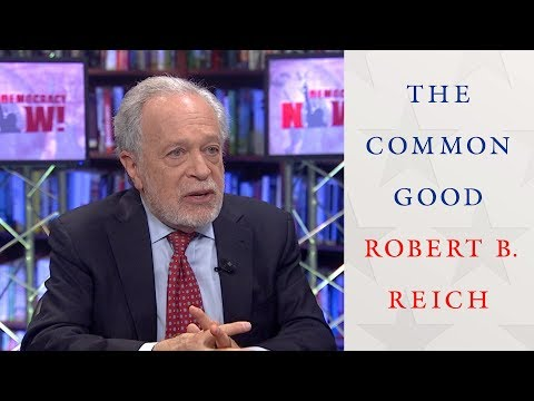 Robert Reich: Morality & the Common Good Must Be at Center of Fighting Trump's Economic Agenda