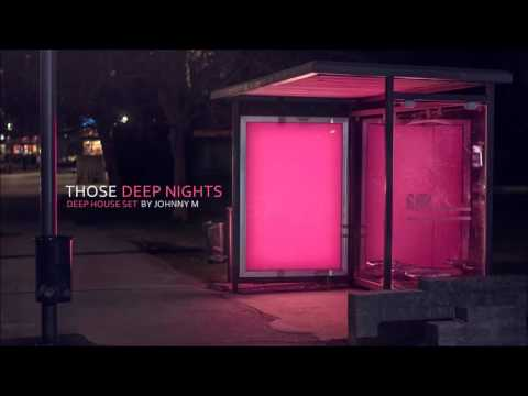 Those Deep Nights | Deep House Set | 2017 Mixed By Johnny M