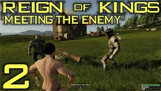 "Reign Of Kings Gameplay / Let's Play (S-1) -Ep. 2- ""Meeting the Enemy"""