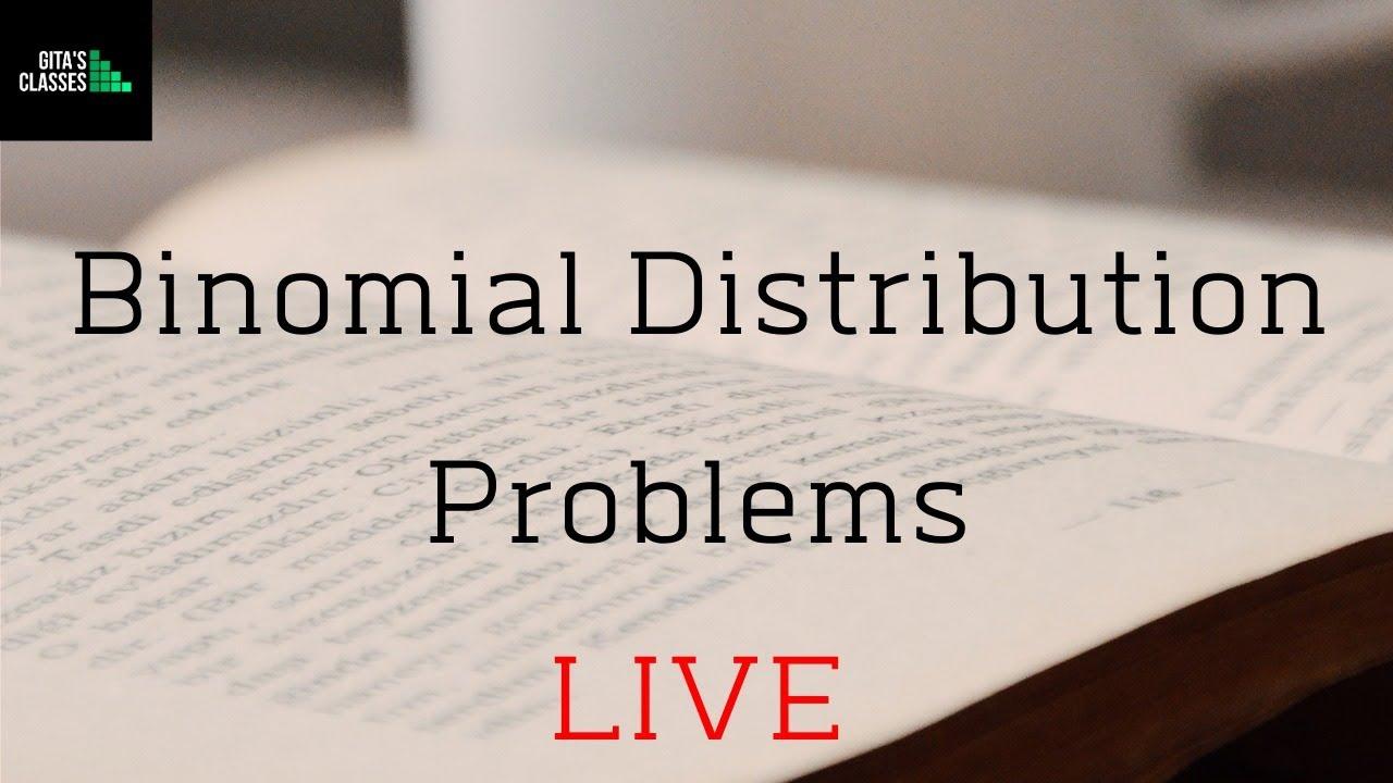 BINOMIAL DISTRIBUTION PROBLEMS - LIVE