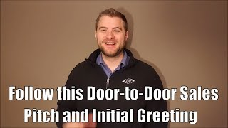 You need to follow this proven initial greeting for your door to door sales pitch