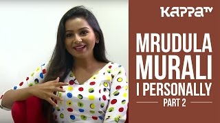 Mrudula Murali - I Personally (Part 2) - Kappa TV