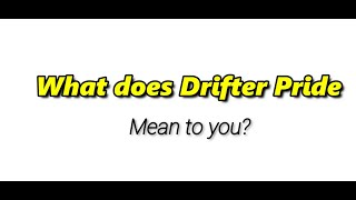 What does drifter pride mean to you?